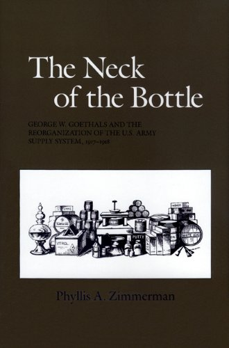 The Neck of the Bottle: George W. Goethals and the Reorganization of the U.S. Army Supply System, ...