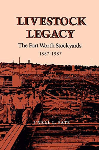 Livestock Legacy: The Fort Worth Stockyards, 1887-1987 (Centennial Series of the Association of Former Students, Texas A&M University) (0890965307) by J'Nell L. Pate