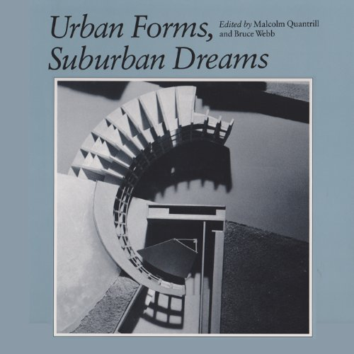 Urban Forms, Suburban Dreams (Studies in Architecture and Culture): Malcolm Quantrill, Bruce Webb