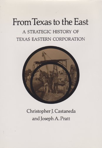 9780890965511: From Texas to the East: A Strategic History of Texas Eastern Corporation