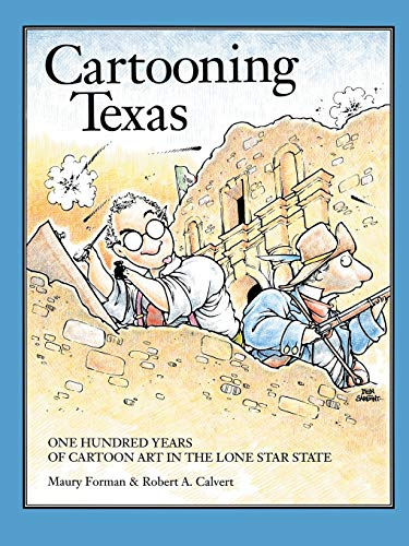 Cartooning Texas: One Hundred Years of Cartoon Art in the Lone Star State Forman, Maury and Calvert...