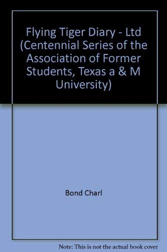 9780890965764: A Flying Tiger's Diary (CENTENNIAL SERIES OF THE ASSOCIATION OF FORMER STUDENTS, TEXAS A & M UNIVERSITY)