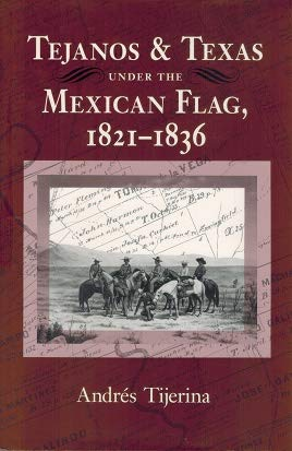 9780890965856: Tejanos and Texas Under the Mexican Flag, 1821-1836