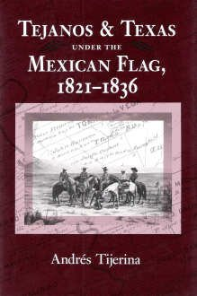 9780890965856: Tejanos and Texas Under the Mexican Flag, 1821-1836 (CENTENNIAL SERIES OF THE ASSOCIATION OF FORMER STUDENTS, TEXAS A & M UNIVERSITY)
