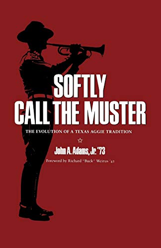 9780890965863: Softly Call the Muster: The Evolution of a Texas Aggie Tradition (Centennial Series of the Association of Former Students, Texas A&M University)
