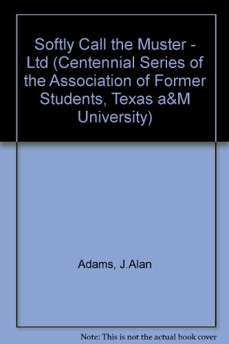 9780890965993: Softly Call the Muster: The Evolution of a Texas Aggie Tradition (CENTENNIAL SERIES OF THE ASSOCIATION OF FORMER STUDENTS, TEXAS A & M UNIVERSITY)