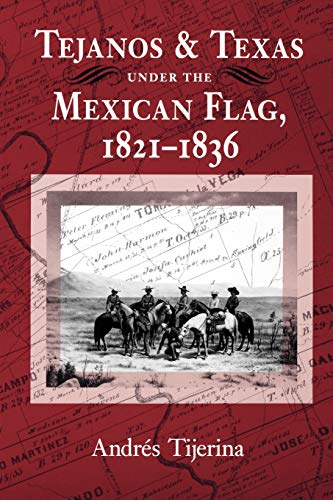 9780890966068: Tejanos and Texas Under the Mexican Flag 1821-1836