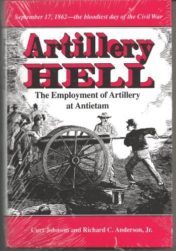 9780890966228: Artillery Hell: The Employment of Artillery at Antietam (Texas a&M University Military History Series)