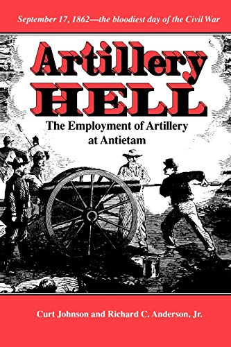 9780890966235: Artillery Hell: The Employment of Artillery at Antietam (Williams-Ford Texas A&M University Military History Series)