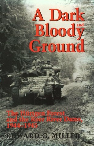 A Dark and Bloody Ground: The Hurtgen Forest and the Roer River Dams, 1944-1945 (Texas A & M ...