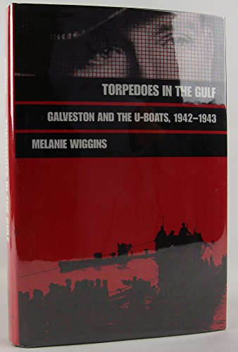 9780890966273: Torpedoes in the Gulf: Galveston and the U-Boats, 1942-1943 (Texas a & M University Military History Series)