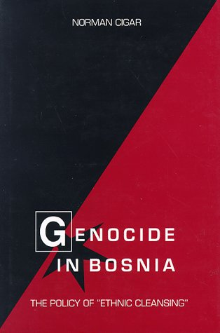 Genocide in Bosnia: The Policy of Ethnic Cleansing: Cigar, Norman