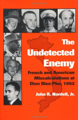The Undetected Enemy: French and American Miscalculations at Dien Bien Phu, 1953 (Texas A & M ...