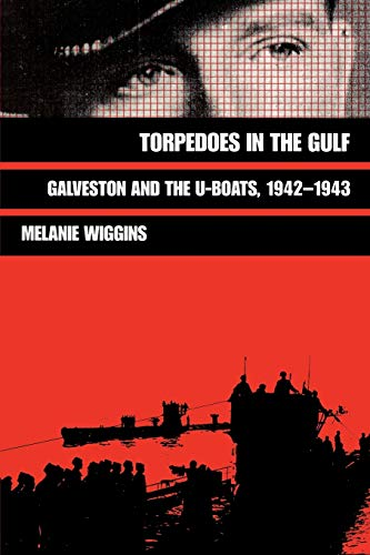 9780890966488: Torpedoes in the Gulf: Galveston and the U-Boats, 1942-1943 (Williams-Ford Texas A&M University Military History Series)
