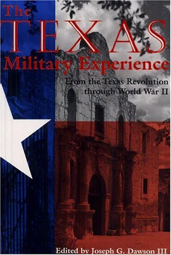 The Texas Military Experience, From the Texas Revolution Through World War II