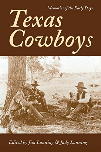 TEXAS COWBOYS. Memories of the Early Days: Lanning, Jim, and