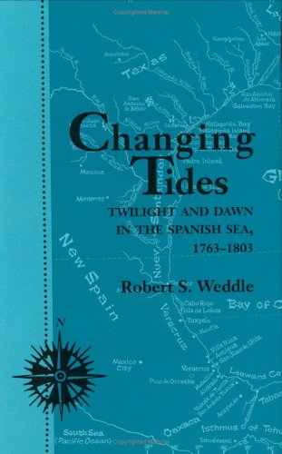 Changing Tides: Twilight and Dawn in the Spanish Sea, 1763-1803.: WEDDLE, Robert S.