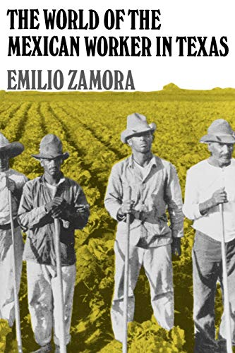 9780890966785: The World of the Mexican Worker in Texas (Centennial Series of the Association of Former Students)