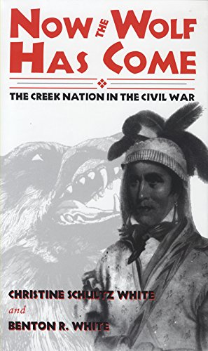 Now the Wolf Has Come: The Creek Nation in the Civil War: Christine Shultz White