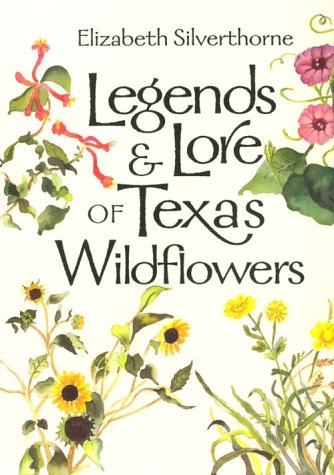 Legends & Lore of Texas Wildflowers (LOUISE LINDSEY MERRICK NATURAL ENVIRONMENT SERIES) (9780890967027) by Elizabeth Silverthorne