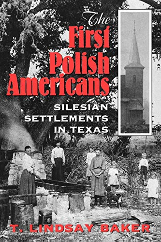 The First Polish Americans: Silesian Settlements in Texas: Baker, T. Lindsay