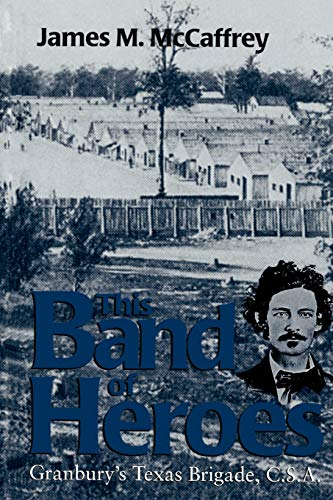 9780890967270: This Band of Heroes: Granbury's Texas Brigade, C. S. A