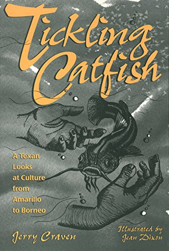 9780890967287: Tickling Catfish: A Texan Looks At Culture From Amarillo To Borneo (Wardlaw Book)