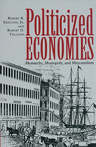 9780890967454: Politicized Economies: Monarchy, Monopoly, and Mercantilism (Texas A&M University Economics Series)