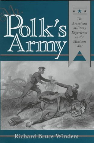 9780890967546: Mr. Polk's Army: The American Military Experience in the Mexican War
