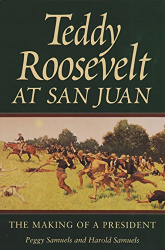 9780890967713: Teddy Roosevelt at San Juan: The Making of a President (Texas A & M University Military History)