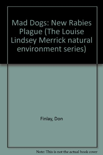 9780890968048: Mad Dogs: The New Rabies Plague (Louise Lindsey Merrick Natural Environment Series)