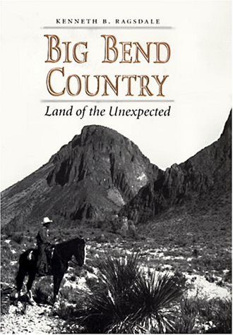 Big Bend Country : Land of the: Ragsdale, Kenneth B.