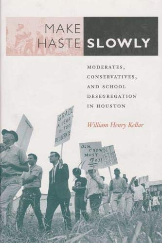 9780890968185: Make Haste Slowly: Moderates, Conservatives, and School Desegregation in Houston (Centennial Series of the Association of Former Students, Texas A&M University)