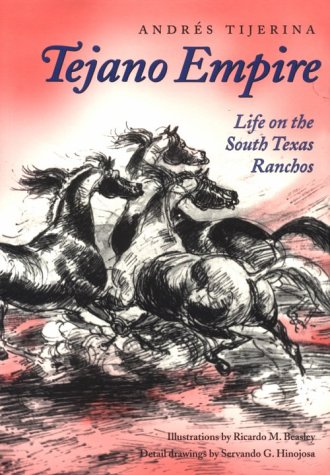Tejano Empire: Life on the South Texas Ranchos (Clayton Wheat Williams Texas Life): Tijerina, ...