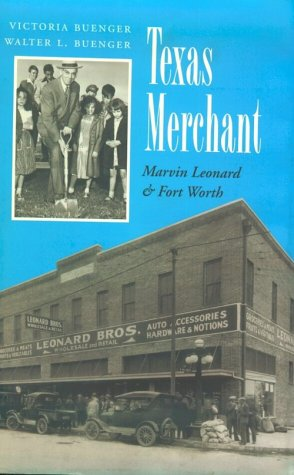Texas Merchant: Marvin Leonard and Fort Worth (Kenneth E. Montague Series in Oil and Business ...