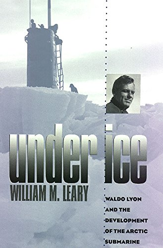 9780890968451: Under Ice: Waldo Lyon and the Development of the Arctic Submarine (Williams-Ford Texas A&M University Military History Series)