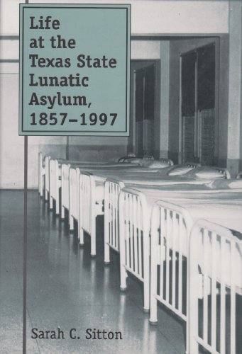 9780890968598: Life at the Texas State Lunatic Asylum, 1857-1997 (Centennial Series of the Association of Former Students, Texas A&M University)