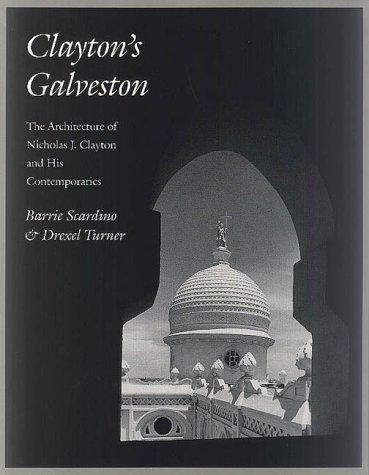 Clayton's Galveston: The Architecture of Nicholas J. Clayton and His Contemporaries (Sara and ...