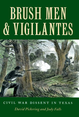 9780890969236: Brush Men and Vigilantes: Civil War Dissent in Texas (Sam Rayburn Series on Rural Life)