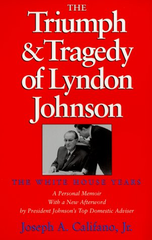 The Triumph and Tragedy of Lyndon Johnson: The White House Years (Joseph V. Hughes Jr. and Holly O....