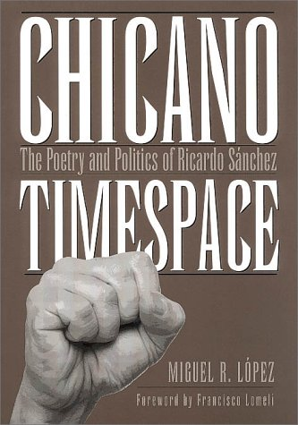 9780890969625: Chicano Timespace: The Poetry and Politics of Ricardo Sanchez (Rio Grande/Rio Bravo: Borderlands Culture and Traditions)