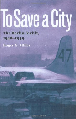 9780890969670: To Save a City: The Berlin Airlift, 1948-1949 (Texas A&M University Military History Series)