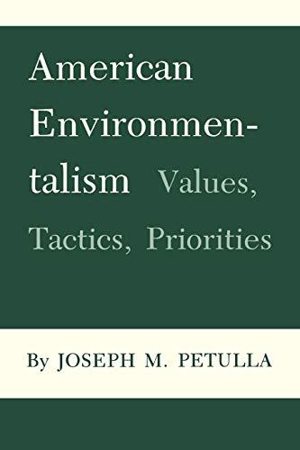American Environmentalism: Values, Tactics, Priorities (Environmental History Series) - Joseph M. Petulla