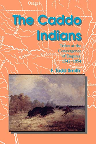 The Caddo Indians: Tribes at the Convergence: F Todd Smith