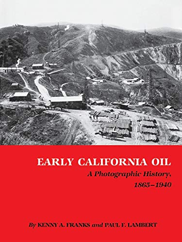 9780890969892: Early California Oil: A Photographic History, 1865-1940 (Kenneth E. Montague Series in Oil and Business History)