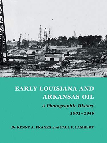 Early Louisiana and Arkansas Oil : A Photographic History, 1901-1946 - Kenny Arthur Franks