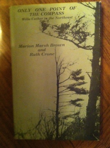 Only One Point of the Compass: Willa Cather in the Northeast (9780890970171) by Brown, Marion Marsh