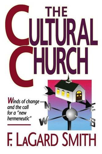 The Cultural Church: Winds of Change and the Call for a New Hermeneutic (9780890981313) by F. LaGard Smith