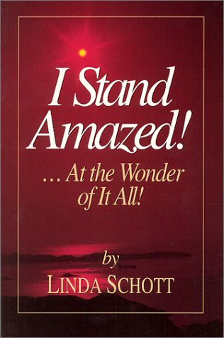 I Stand Amazed! At the Wonder of It All: Linda Schott