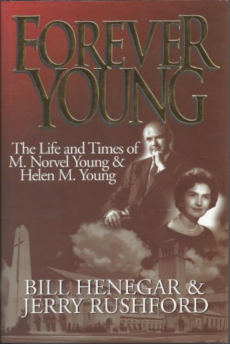 Forever Young: The Life and Times of M. Norvel Young & Helen M. Young: Henegar, Bill; Rushford,...